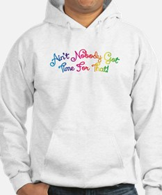 Aint Nobody Got Time For That! Hoodie