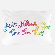 Aint Nobody Got Time For That! Pillow Case