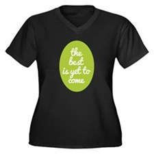 The best is yet to come. Plus Size T-Shirt