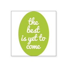 The best is yet to come. Sticker