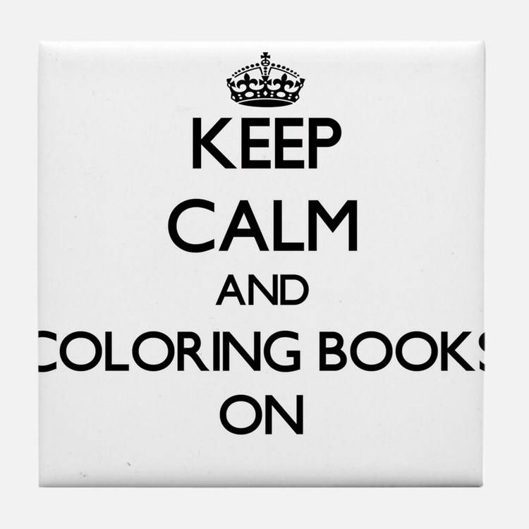 Keep Calm and Coloring Books ON Tile Coaster