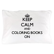 Keep Calm and Coloring Books ON Pillow Case