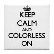 Keep Calm and Colorless ON Tile Coaster