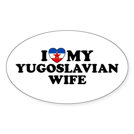 I Love My Yugoslavian Wife Oval Sticker