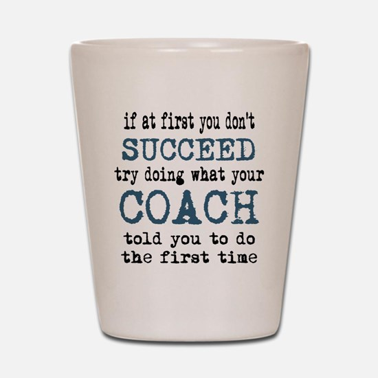 Do what your coach told you Shot Glass