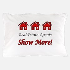 Real Estate Agents Show More! Pillow Case