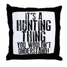 It's a Hunting Thing Throw Pillow