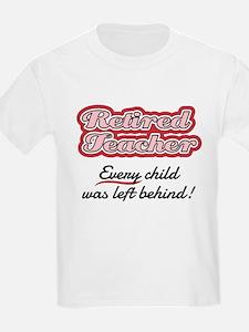 Retired Teacher - Every child was left beh T-Shirt