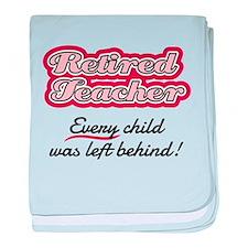 Retired Teacher - Every child was lef baby blanket