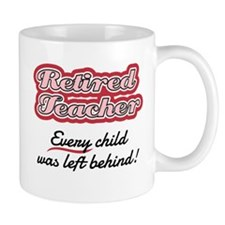 Retired Teacher - Every child was left behind Mugs