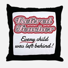 Retired Teacher - Every child was lef Throw Pillow