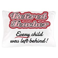 Retired Teacher - Every child was left Pillow Case
