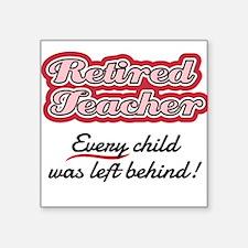 Retired Teacher - Every child was left beh Sticker