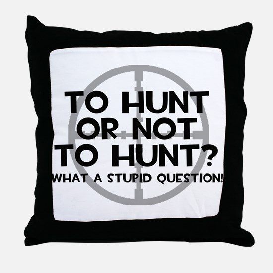 To Hunt or Not To Hunt Throw Pillow
