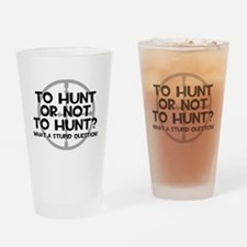 To Hunt or Not To Hunt Drinking Glass