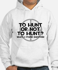 To Hunt or Not To Hunt Hoodie