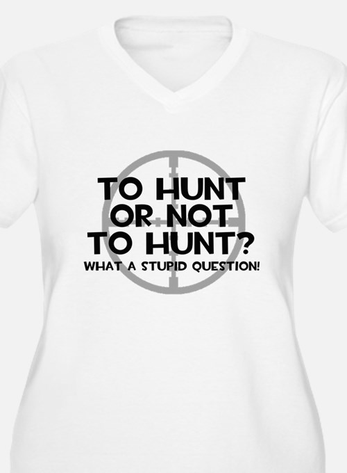 To Hunt or Not To Hunt Plus Size T-Shirt