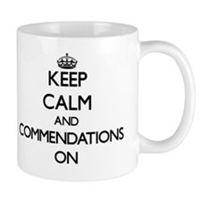 Keep Calm and Commendations ON Mug