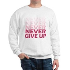 Never Give Up Pink Light Sweatshirt