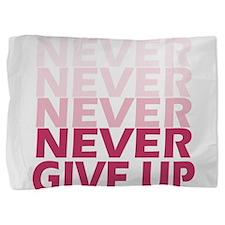 Never Give Up Pink Light Pillow Sham