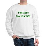 Late for OVBS Sweatshirt