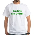 Late for OVBS White T-Shirt