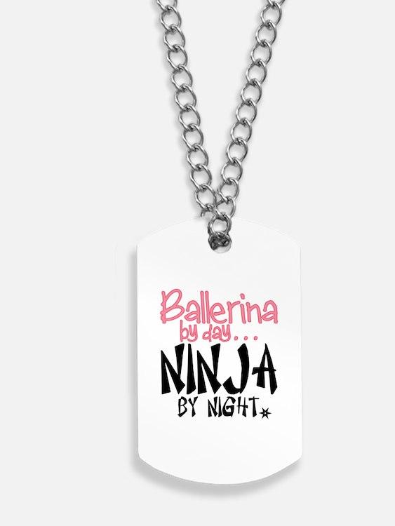 Ballerina by day...Ninja by night Dog Tags