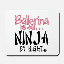 Ballerina by day...Ninja by night Mousepad