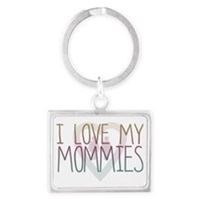 I LOVE MY MOMMIES Landscape Keychain