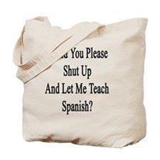 Would You Please Shut Up And Let Me Teach Tote Bag