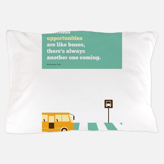Business Opportunities are like Buses Pillow Case