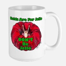 Don't Be Jello Large Mugs