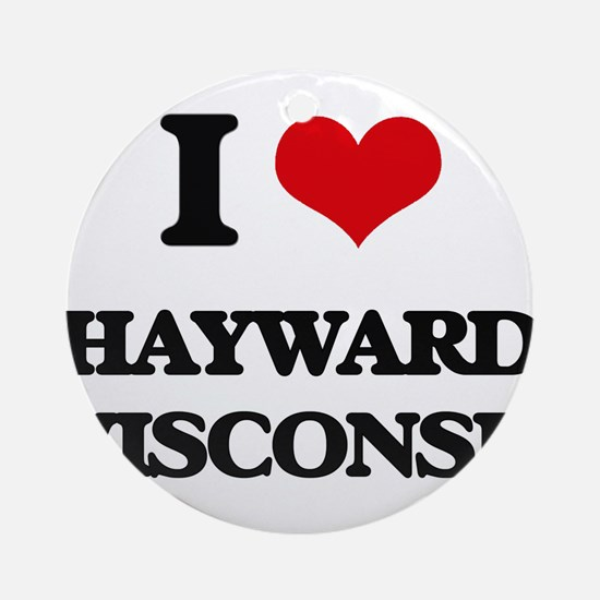 I love Hayward Wisconsin Ornament (Round)