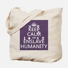 Keep Calm and Enslave Humanity Tote Bag