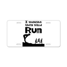 I thought they said Rum Aluminum License Plate