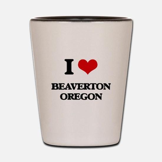 I love Beaverton Oregon Shot Glass