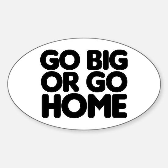 Go Big Sticker (Oval)