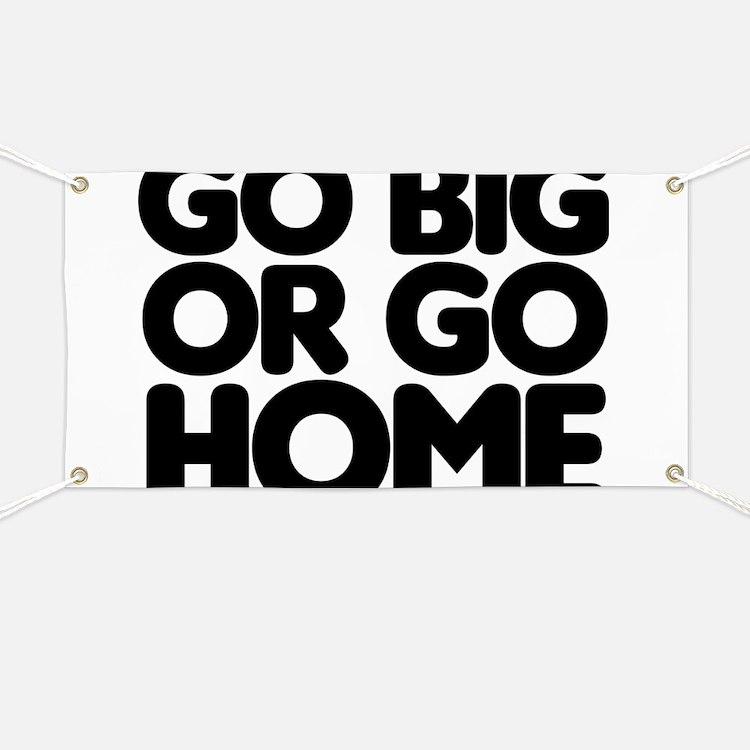 Go Big Banner