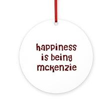 happiness is being Mckenzie Ornament (Round)