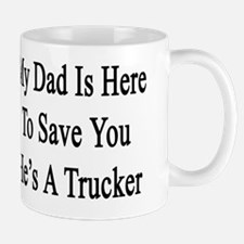 My Dad Is Here To Save You He's A Truck Mug