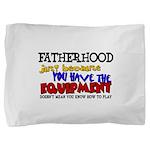 Fatherhood - Equipment Pillow Sham