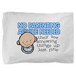 No Parenting Advice Needed Pillow Sham