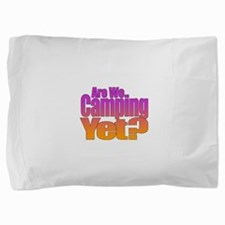 Are We Camping Yet Pillow Sham