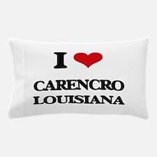 I love Carencro Louisiana Pillow Case