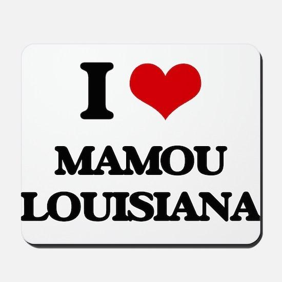 I love Mamou Louisiana Mousepad