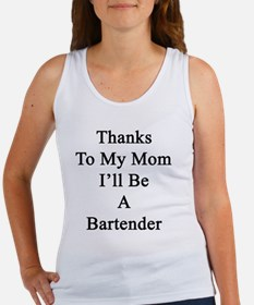 Thanks To My Mom I'll Be A Barten Women's Tank Top