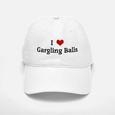 I Love Gargling Balls Baseball Baseball Cap