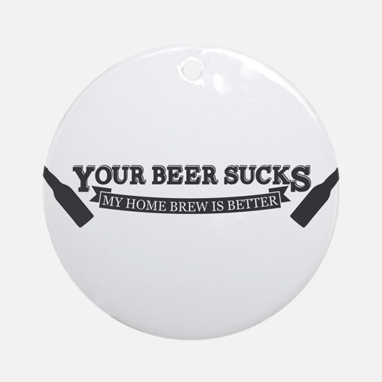 Your Beer Sucks Ornament (Round)