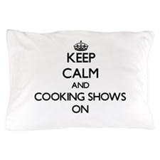 Keep Calm and Cooking Shows ON Pillow Case