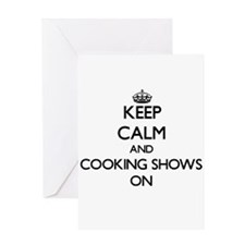Keep Calm and Cooking Shows ON Greeting Cards